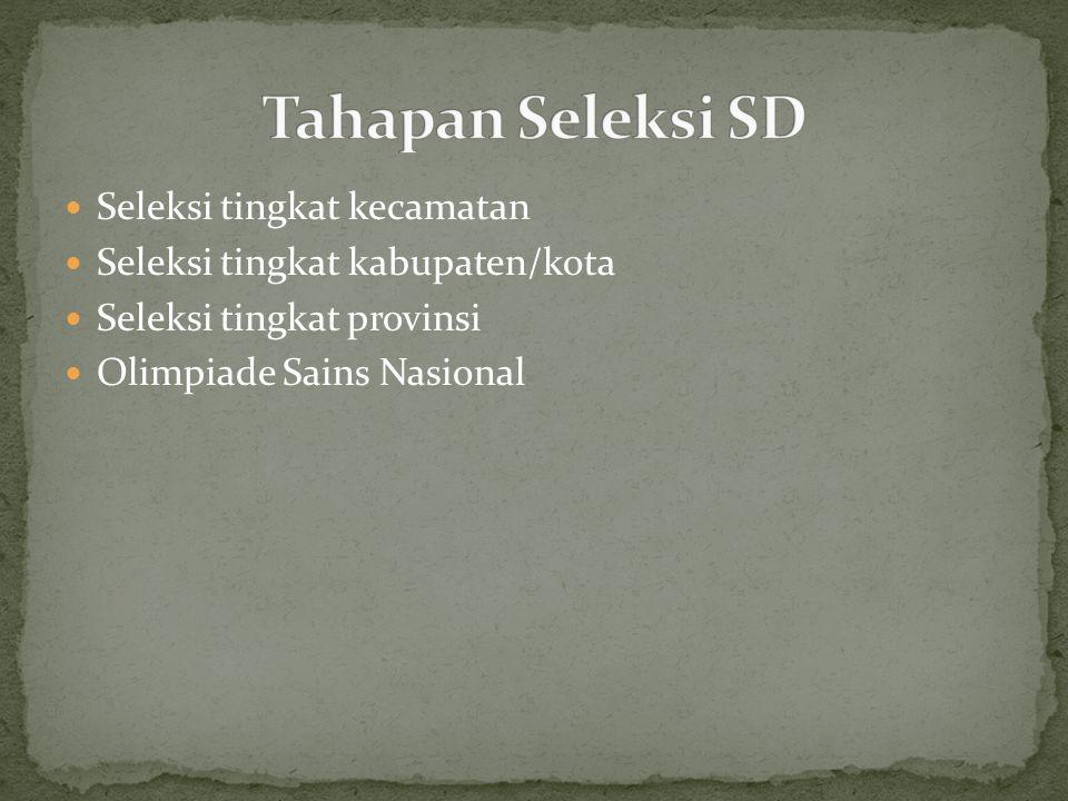 Tahapan Seleksi SD Seleksi tingkat kecamatan