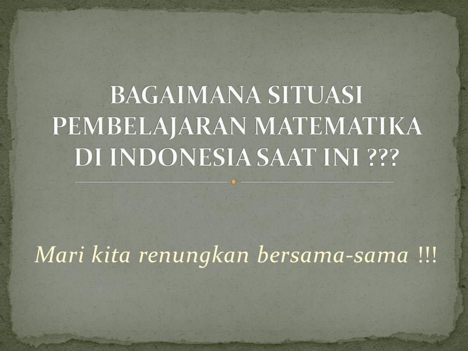 BAGAIMANA SITUASI PEMBELAJARAN MATEMATIKA DI INDONESIA SAAT INI
