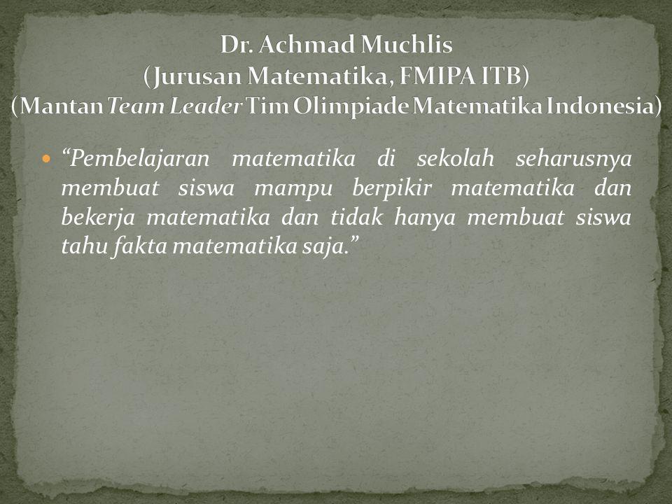 Dr. Achmad Muchlis (Jurusan Matematika, FMIPA ITB) (Mantan Team Leader Tim Olimpiade Matematika Indonesia)