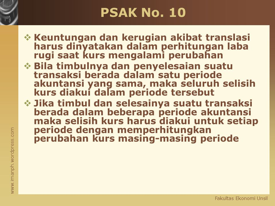 PSAK No. 10 Keuntungan dan kerugian akibat translasi harus dinyatakan dalam perhitungan laba rugi saat kurs mengalami perubahan.
