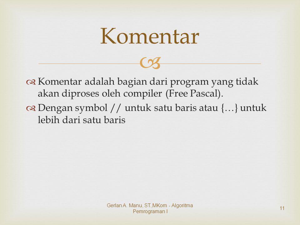Gerlan A. Manu, ST.,MKom - Algoritma Pemrograman I