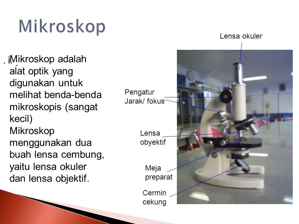 Mikroskop Lensa okuler. . i. Mikroskop adalah alat optik yang digunakan untuk melihat benda-benda mikroskopis (sangat kecil)