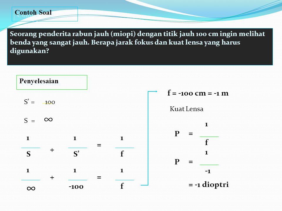 ∞ f = -100 cm = -1 m 1 P = 1 1 1 f = + 1 S S' f P = 1 1 1 -1 + =