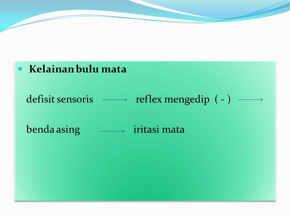 Kelainan bulu mata defisit sensoris reflex mengedip ( - ) benda asing iritasi mata