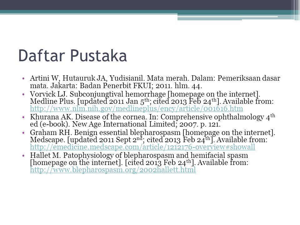 Daftar Pustaka Artini W, Hutauruk JA, Yudisianil. Mata merah. Dalam: Pemeriksaan dasar mata. Jakarta: Badan Penerbit FKUI; 2011. hlm. 44.