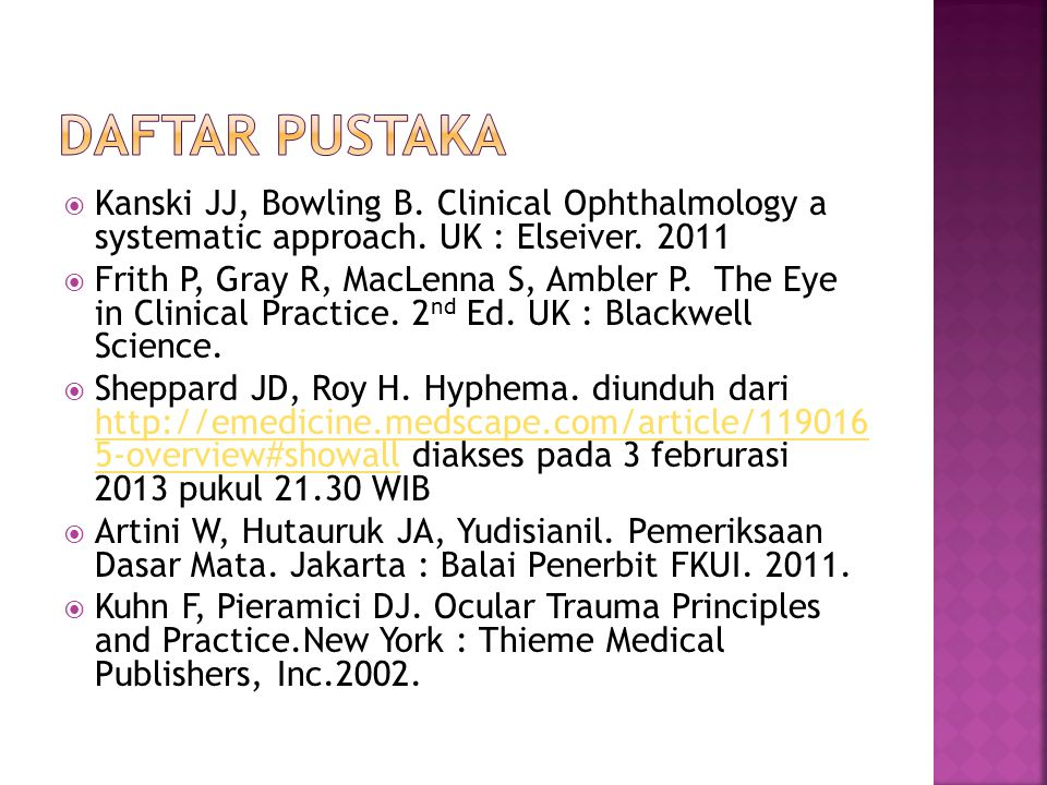 Daftar pustaka Kanski JJ, Bowling B. Clinical Ophthalmology a systematic approach. UK : Elseiver. 2011.