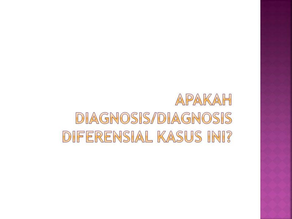 Apakah diagnosis/diagnosis diferensial kasus ini