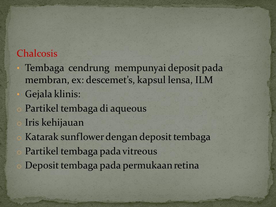 Chalcosis Tembaga cendrung mempunyai deposit pada membran, ex: descemet's, kapsul lensa, ILM. Gejala klinis: