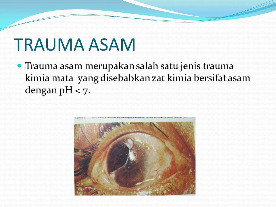 TRAUMA ASAM Trauma asam merupakan salah satu jenis trauma kimia mata yang disebabkan zat kimia bersifat asam dengan pH < 7.