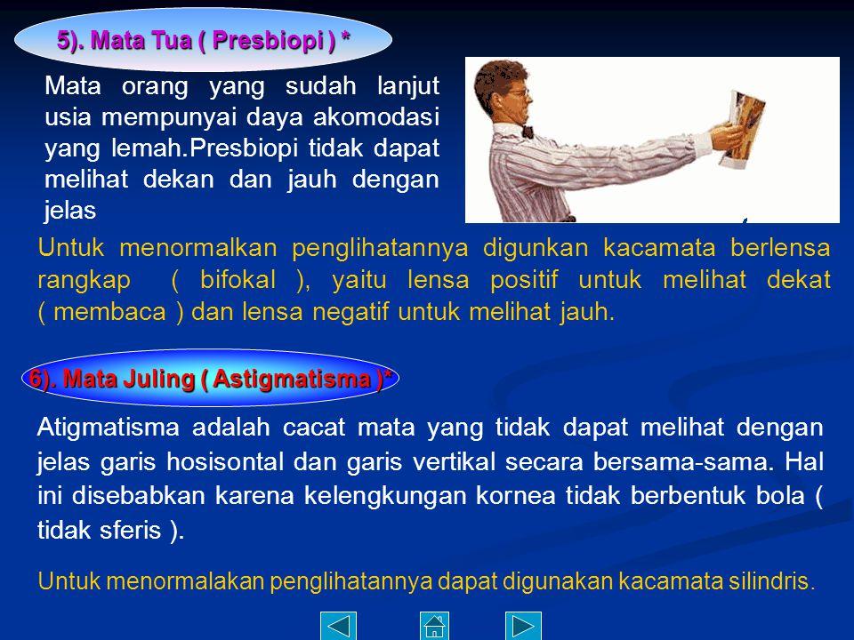 5). Mata Tua ( Presbiopi ) * 6). Mata Juling ( Astigmatisma )*