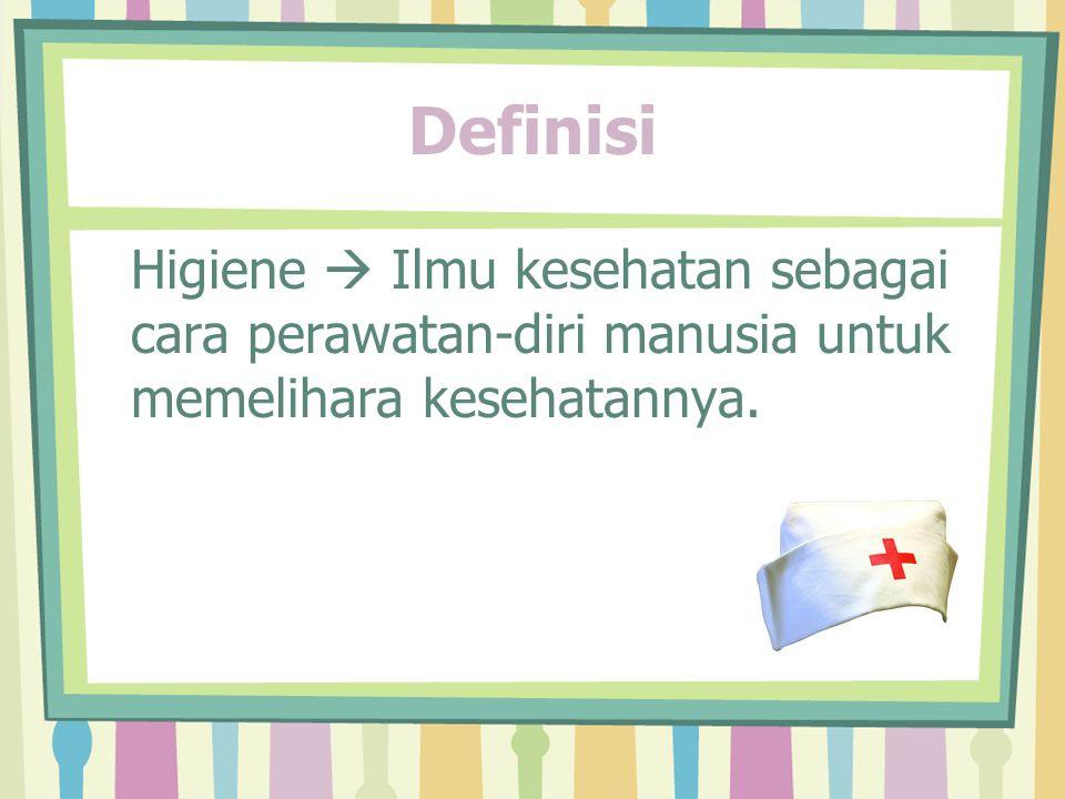 Definisi Higiene  Ilmu kesehatan sebagai cara perawatan-diri manusia untuk memelihara kesehatannya.