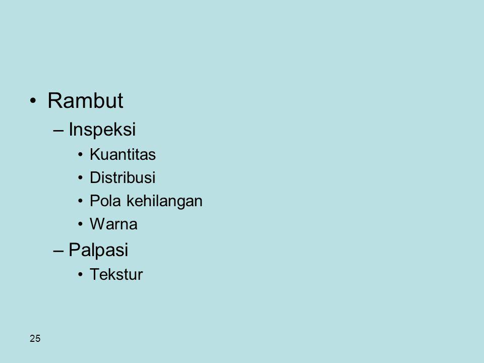 Rambut Inspeksi Palpasi Kuantitas Distribusi Pola kehilangan Warna