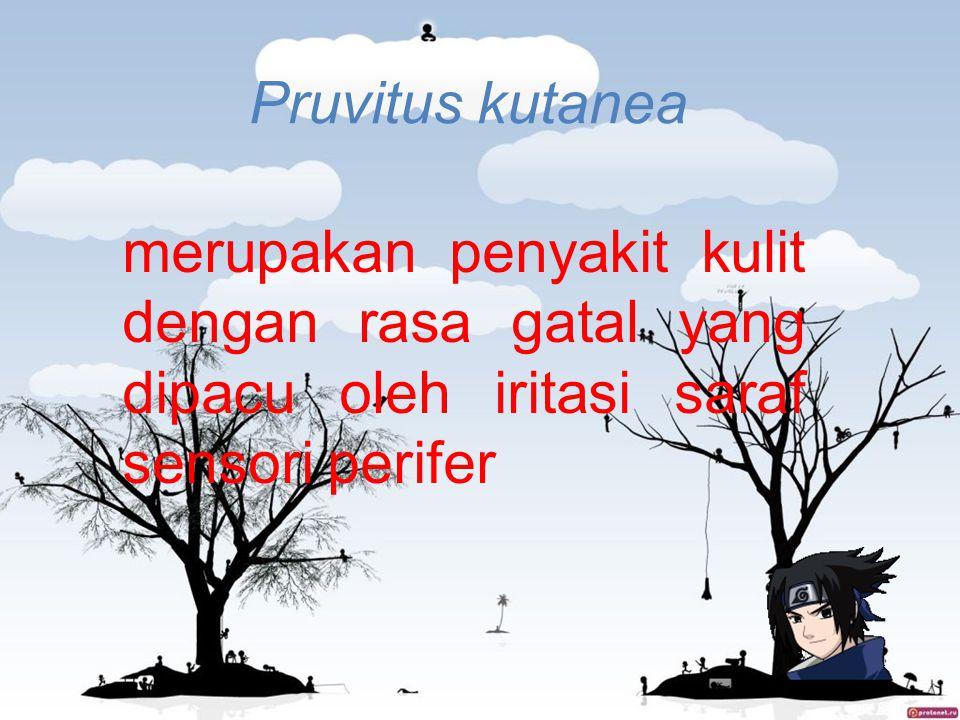 Pruvitus kutanea merupakan penyakit kulit dengan rasa gatal yang dipacu oleh iritasi saraf sensori perifer.