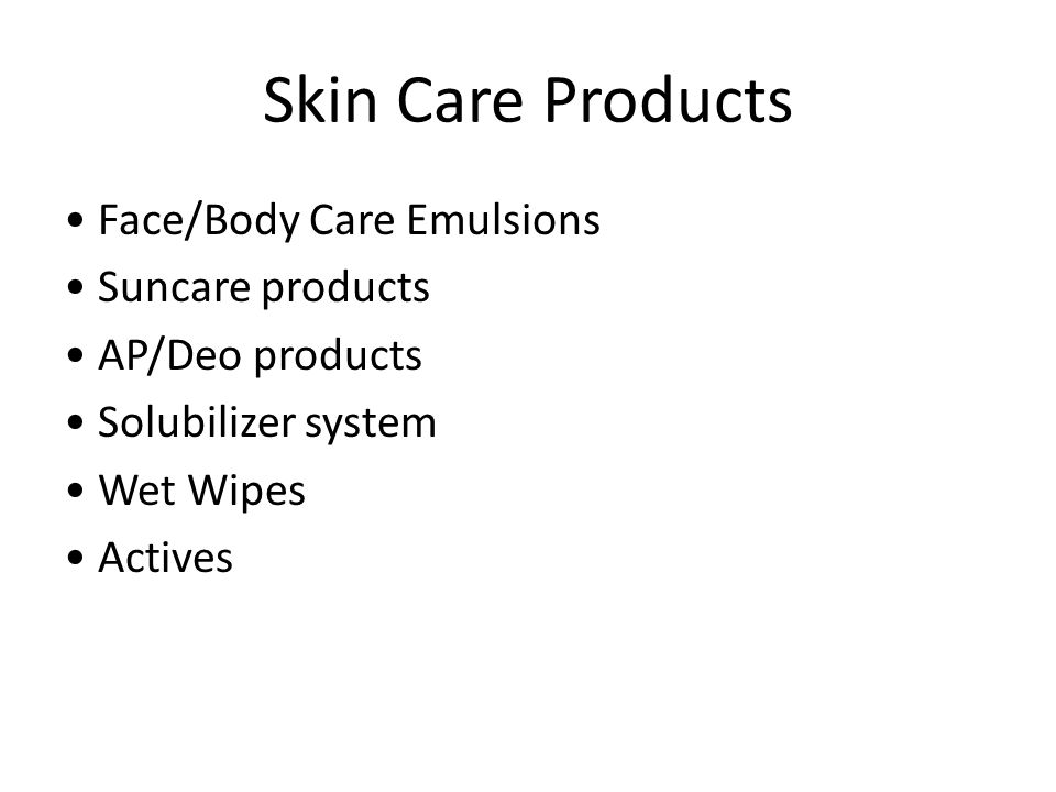Skin Care Products • Face/Body Care Emulsions • Suncare products • AP/Deo products • Solubilizer system • Wet Wipes • Actives
