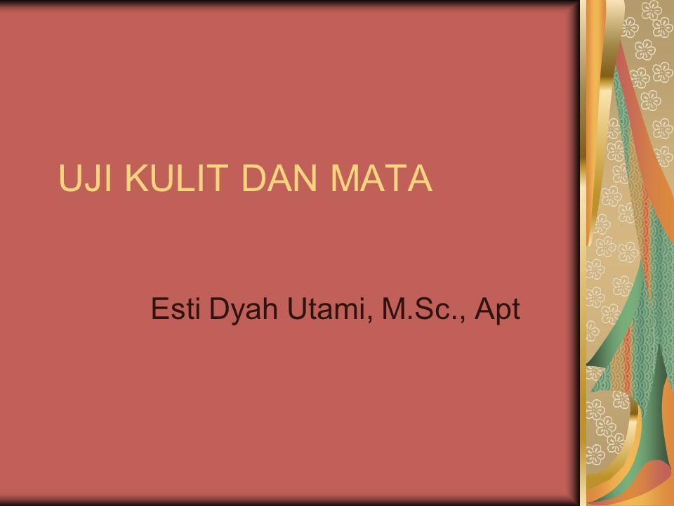 UJI KULIT DAN MATA Esti Dyah Utami, M.Sc., Apt