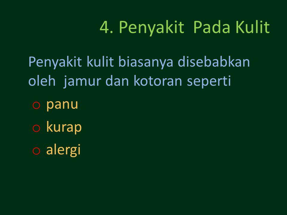 4. Penyakit Pada Kulit Penyakit kulit biasanya disebabkan oleh jamur dan kotoran seperti. panu. kurap.