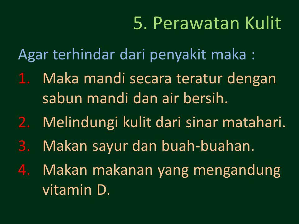 5. Perawatan Kulit Agar terhindar dari penyakit maka :