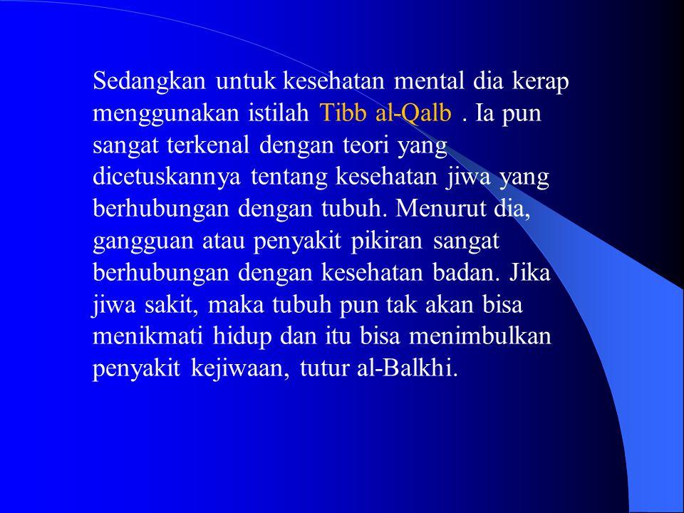 Sedangkan untuk kesehatan mental dia kerap menggunakan istilah Tibb al-Qalb .