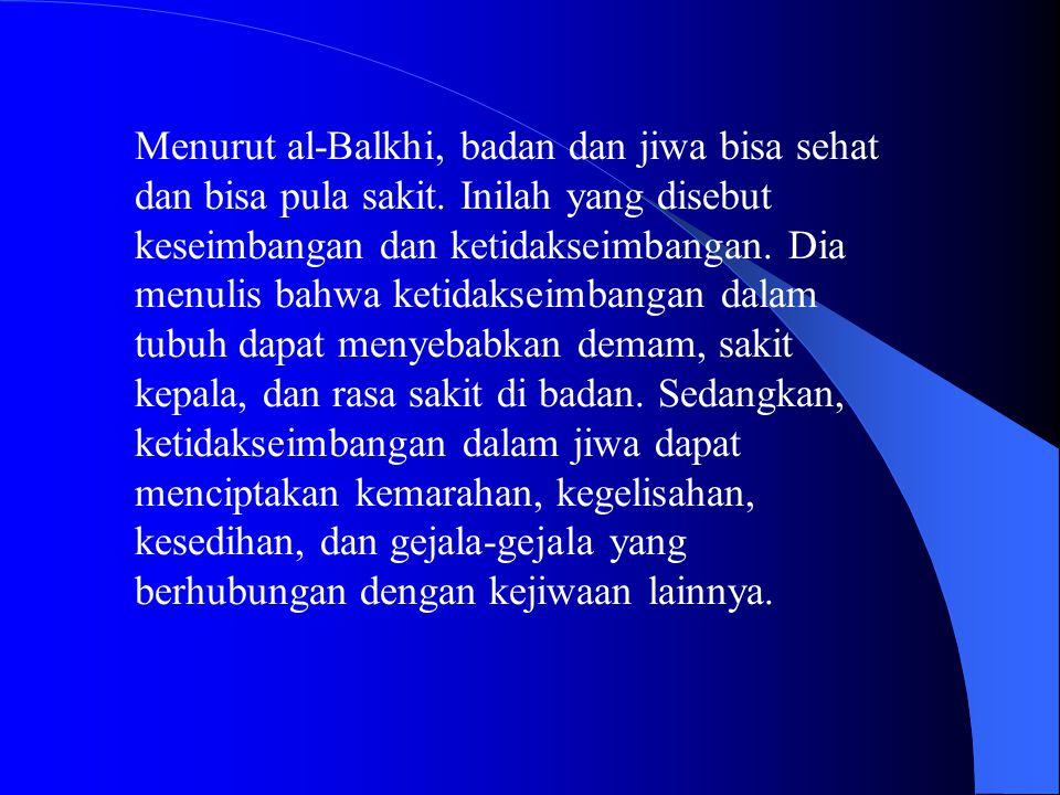 Menurut al-Balkhi, badan dan jiwa bisa sehat dan bisa pula sakit