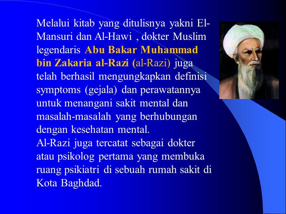 Melalui kitab yang ditulisnya yakni El-Mansuri dan Al-Hawi , dokter Muslim legendaris Abu Bakar Muhammad bin Zakaria al-Razi (al-Razi) juga telah berhasil mengungkapkan definisi symptoms (gejala) dan perawatannya untuk menangani sakit mental dan masalah-masalah yang berhubungan dengan kesehatan mental.