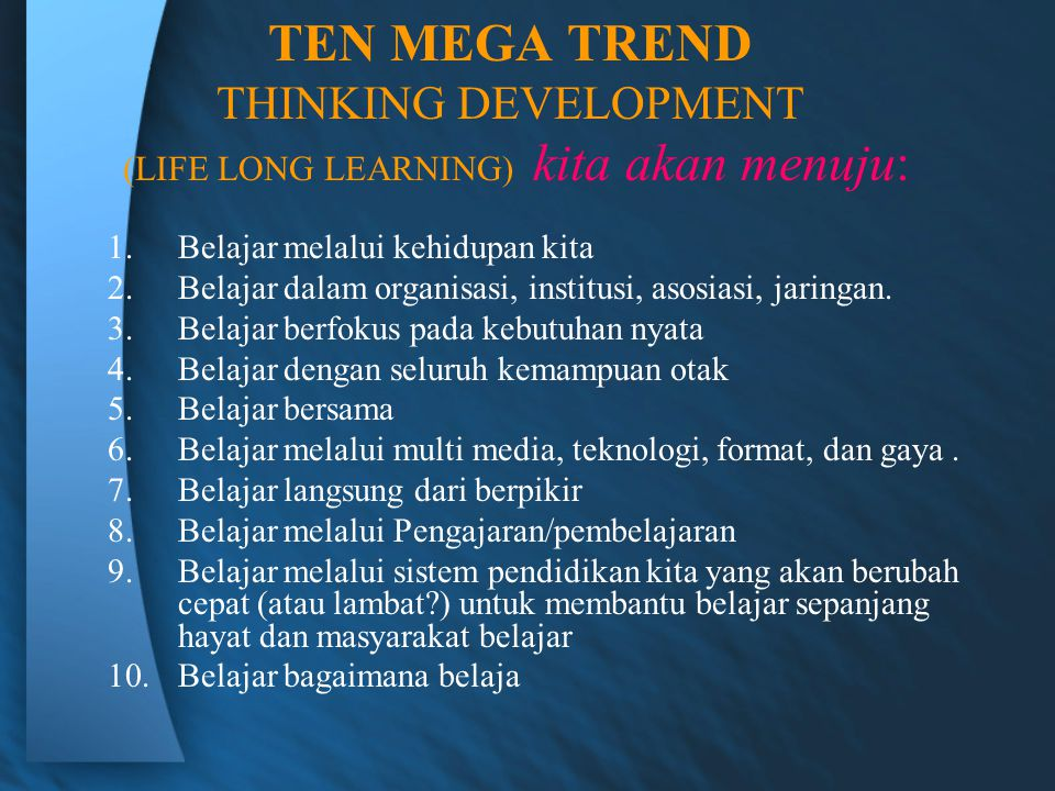 TEN MEGA TREND THINKING DEVELOPMENT (LIFE LONG LEARNING) kita akan menuju: