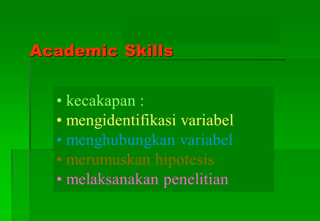 Academic Skills kecakapan : mengidentifikasi variabel. menghubungkan variabel. merumuskan hipotesis.
