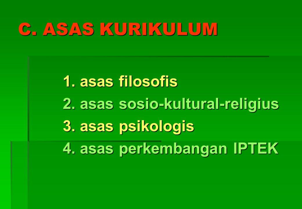 C. ASAS KURIKULUM 2. asas sosio-kultural-religius 3. asas psikologis