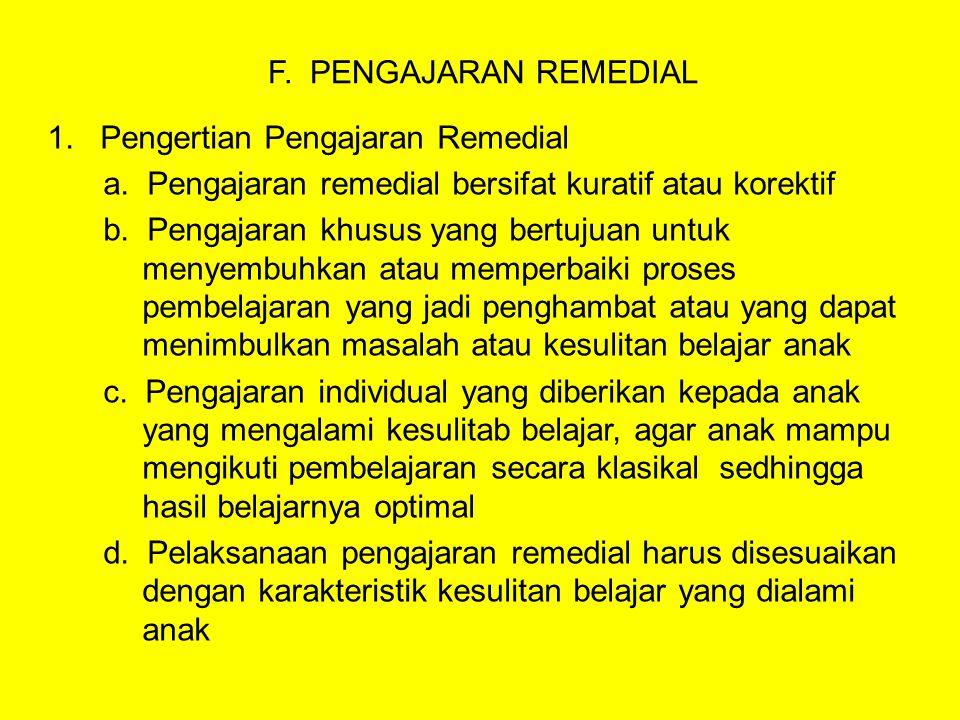 F. PENGAJARAN REMEDIAL 1. Pengertian Pengajaran Remedial. a. Pengajaran remedial bersifat kuratif atau korektif.