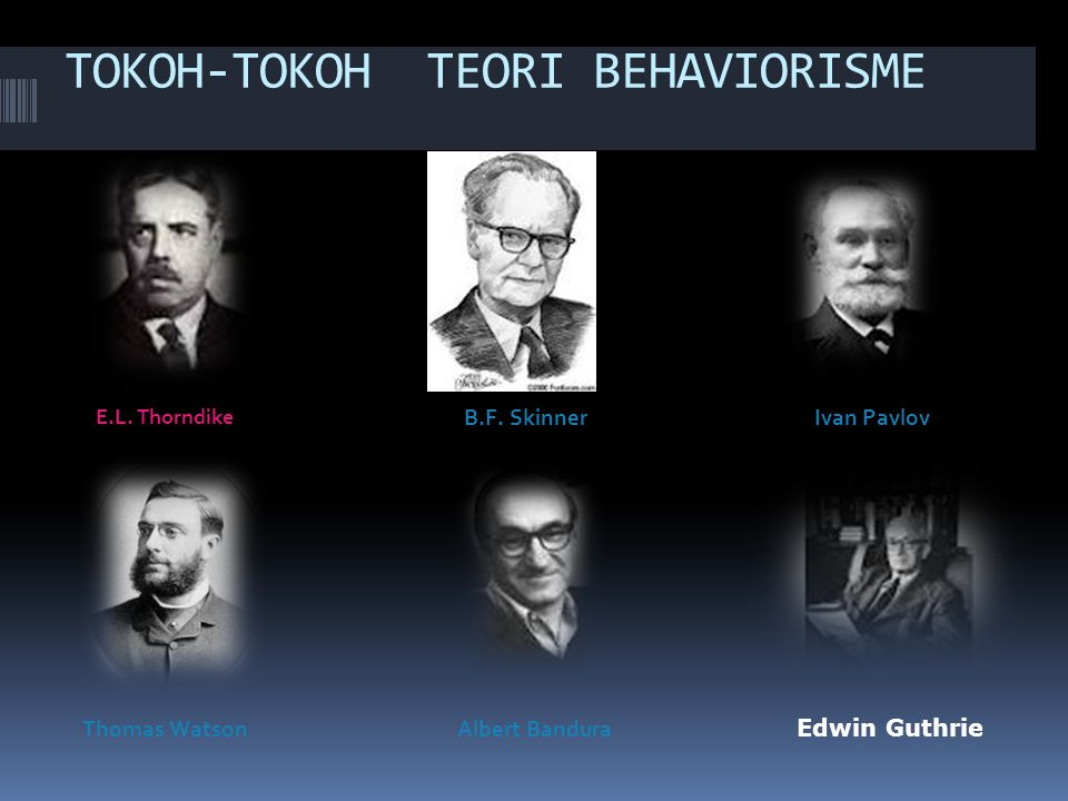 TOKOH-TOKOH TEORI BEHAVIORISME