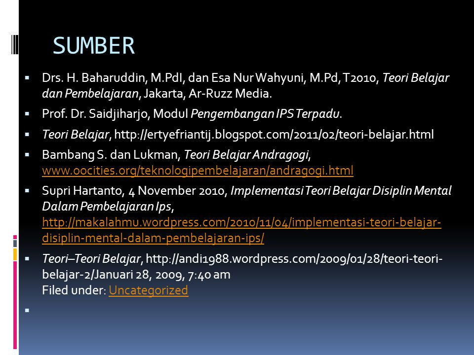 SUMBER Drs. H. Baharuddin, M.PdI, dan Esa Nur Wahyuni, M.Pd, T2010, Teori Belajar dan Pembelajaran, Jakarta, Ar-Ruzz Media.