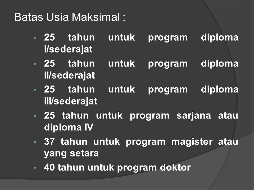 Batas Usia Maksimal : 25 tahun untuk program diploma I/sederajat
