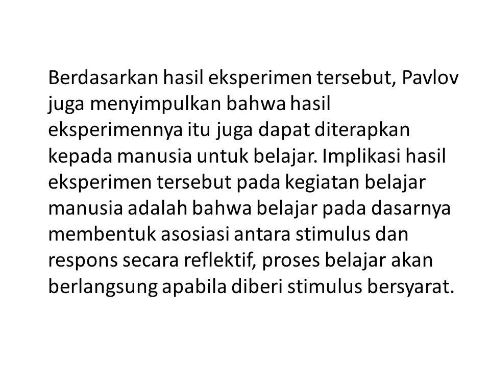 Berdasarkan hasil eksperimen tersebut, Pavlov juga menyimpulkan bahwa hasil eksperimennya itu juga dapat diterapkan kepada manusia untuk belajar.