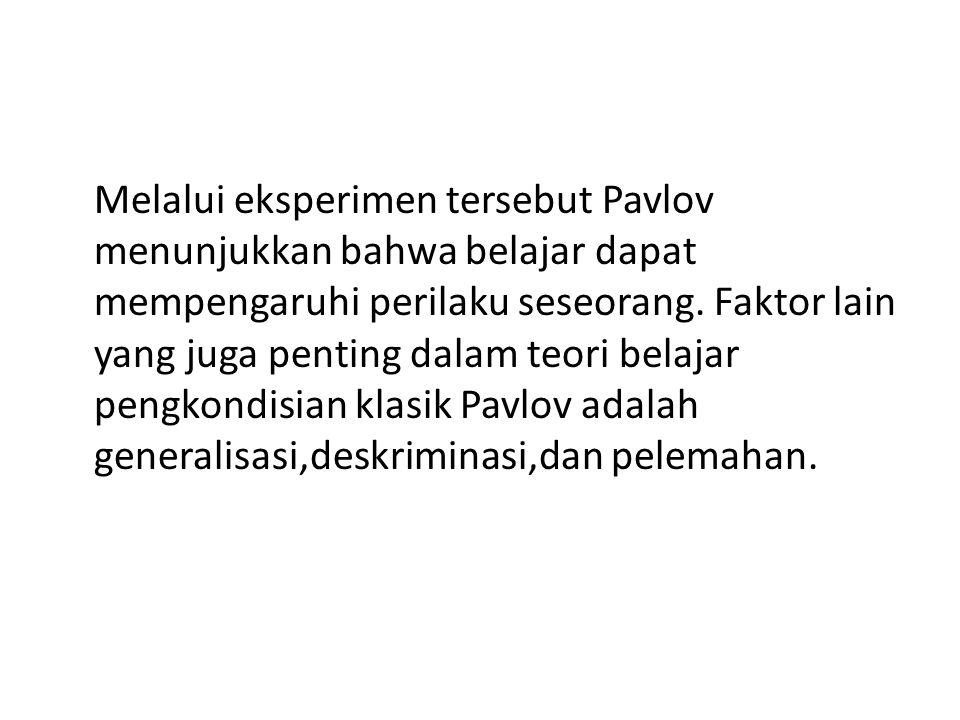 Melalui eksperimen tersebut Pavlov menunjukkan bahwa belajar dapat mempengaruhi perilaku seseorang.