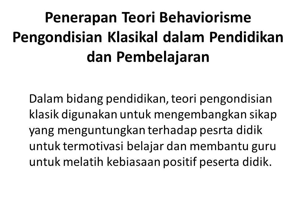 Penerapan Teori Behaviorisme Pengondisian Klasikal dalam Pendidikan dan Pembelajaran