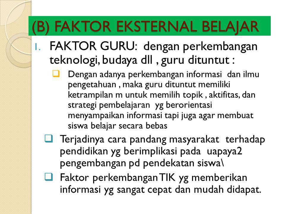 (B) FAKTOR EKSTERNAL BELAJAR