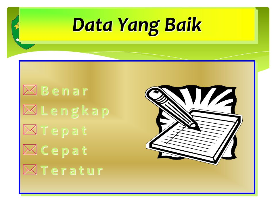 Data Yang Baik B e n a r L e n g k a p T e p a t C e p a t