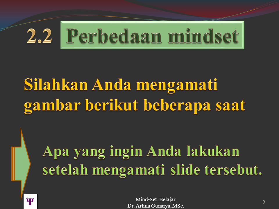 2.2 Perbedaan mindset. Silahkan Anda mengamati gambar berikut beberapa saat. Apa yang ingin Anda lakukan setelah mengamati slide tersebut.