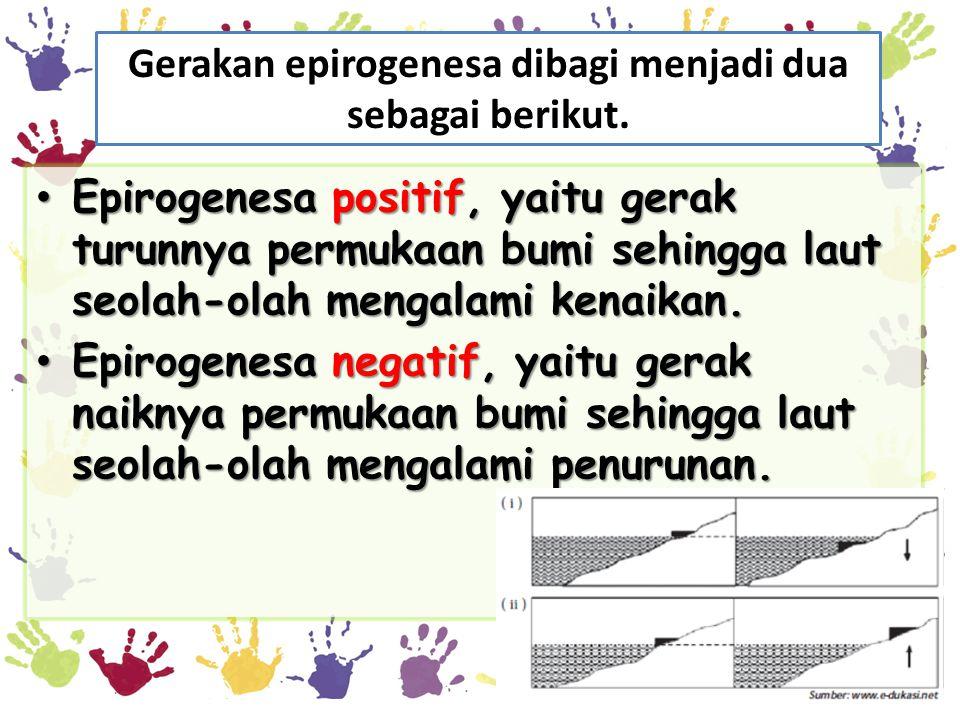 Gerakan epirogenesa dibagi menjadi dua sebagai berikut.