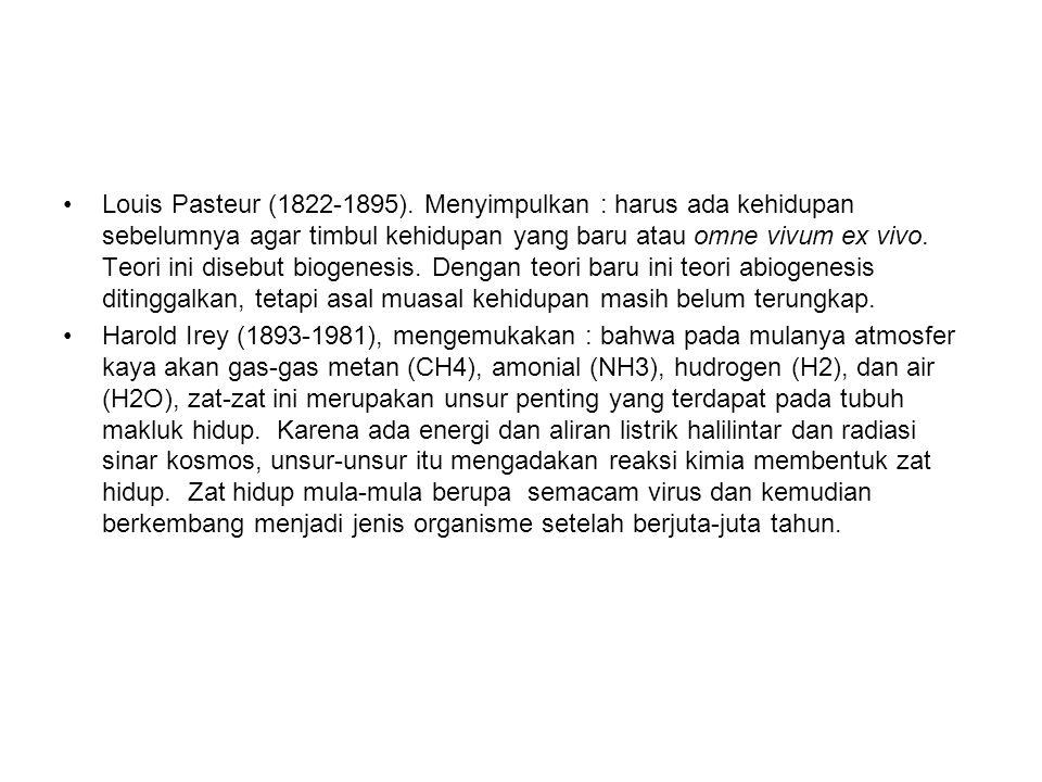Louis Pasteur (1822-1895). Menyimpulkan : harus ada kehidupan sebelumnya agar timbul kehidupan yang baru atau omne vivum ex vivo. Teori ini disebut biogenesis. Dengan teori baru ini teori abiogenesis ditinggalkan, tetapi asal muasal kehidupan masih belum terungkap.