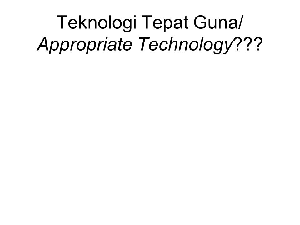 Teknologi Tepat Guna/ Appropriate Technology