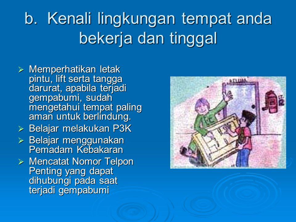 b. Kenali lingkungan tempat anda bekerja dan tinggal