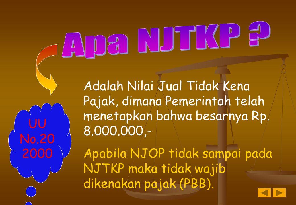 Apa NJTKP Adalah Nilai Jual Tidak Kena Pajak, dimana Pemerintah telah menetapkan bahwa besarnya Rp. 8.000.000,-