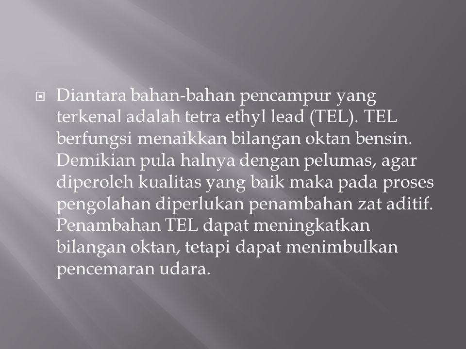 Diantara bahan-bahan pencampur yang terkenal adalah tetra ethyl lead (TEL).