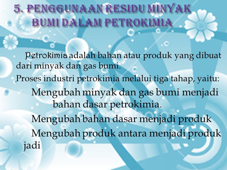 5. Penggunaan Residu Minyak Bumi Dalam Petrokimia