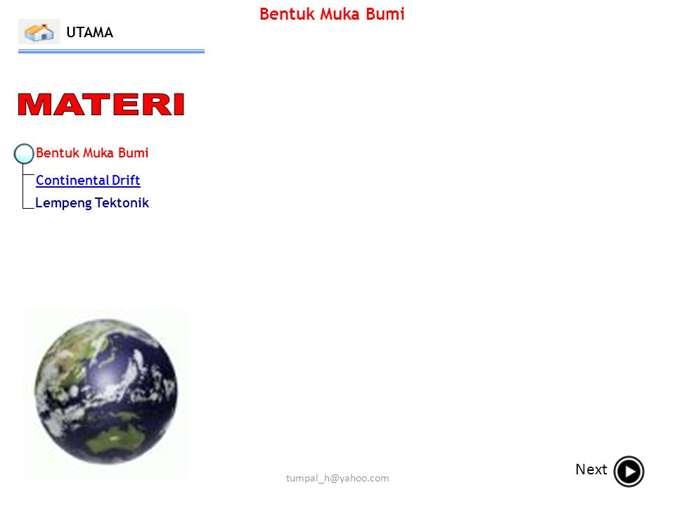 MATERI Bentuk Muka Bumi Next UTAMA Bentuk Muka Bumi Continental Drift