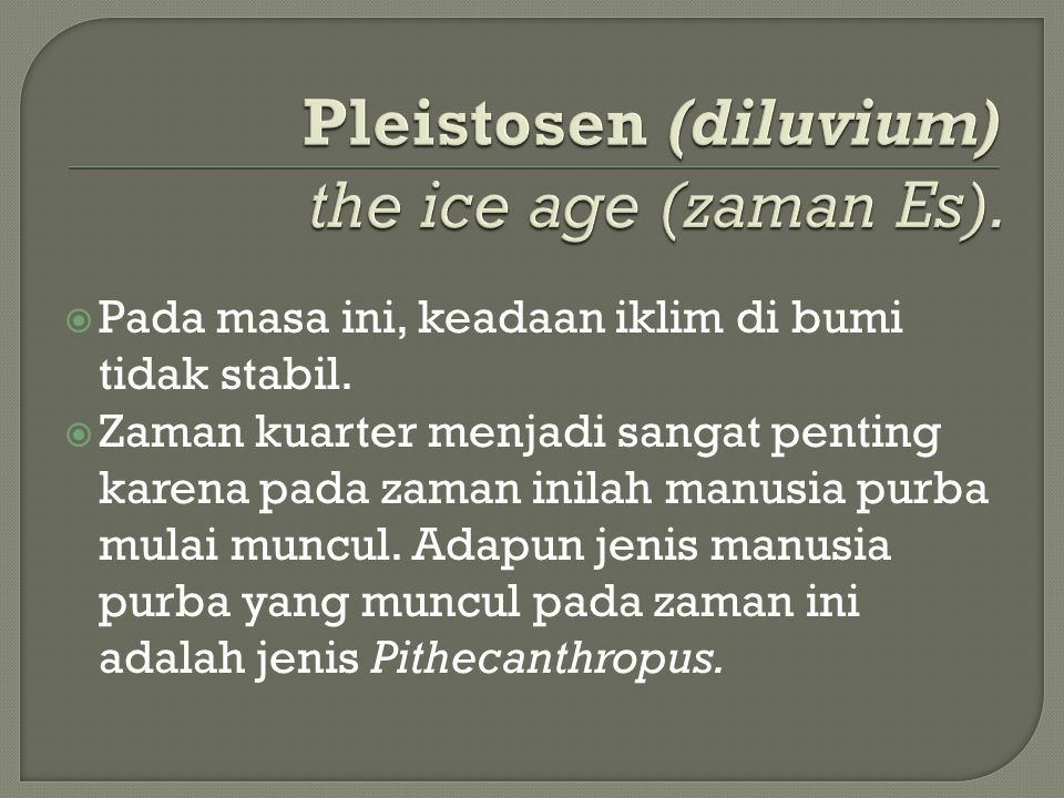 Pleistosen (diluvium) the ice age (zaman Es).