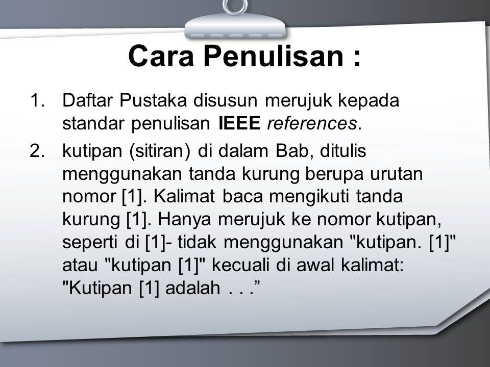 Cara Penulisan : Daftar Pustaka disusun merujuk kepada standar penulisan IEEE references.