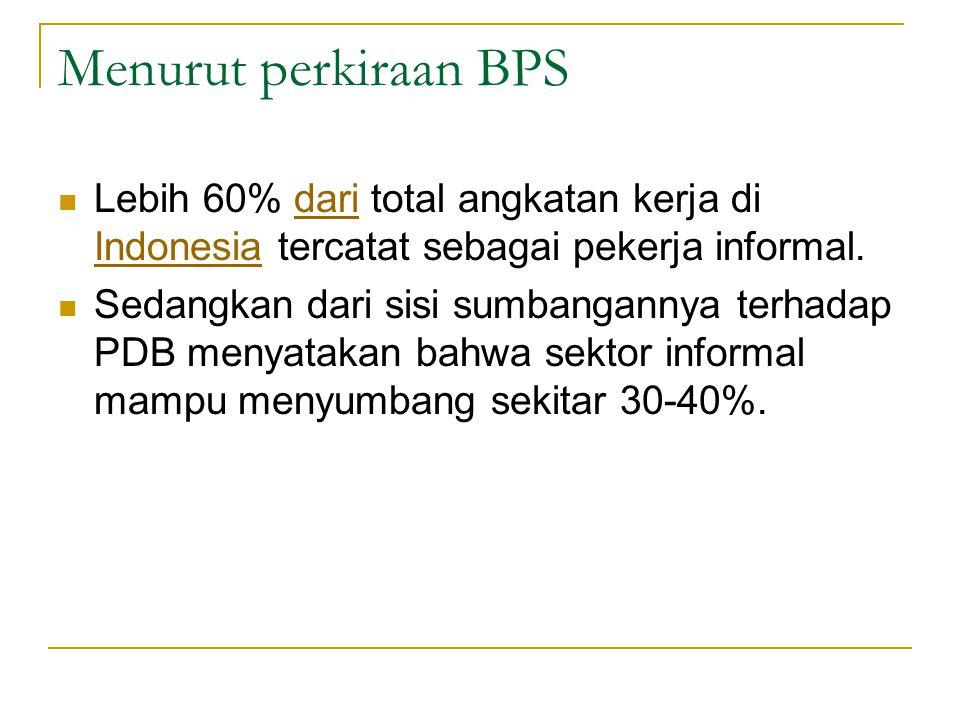 Menurut perkiraan BPS Lebih 60% dari total angkatan kerja di Indonesia tercatat sebagai pekerja informal.
