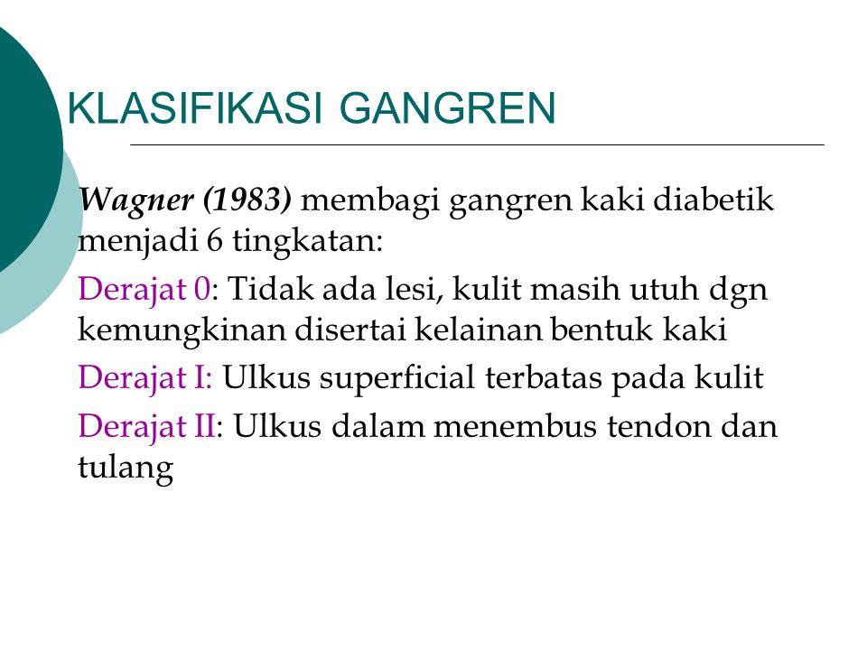 KLASIFIKASI GANGREN Wagner (1983) membagi gangren kaki diabetik menjadi 6 tingkatan: