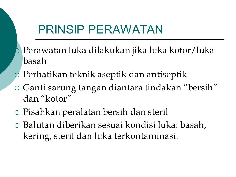 PRINSIP PERAWATAN Perawatan luka dilakukan jika luka kotor/luka basah